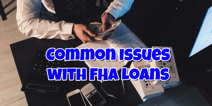 Common Issues with FHA Loans