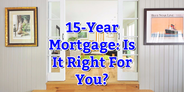 15-Year Mortgage- Is It Right For You-