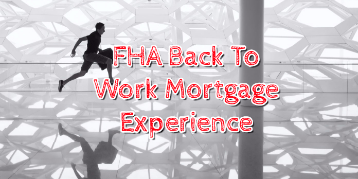 FHA Back To Work Mortgage Experience
