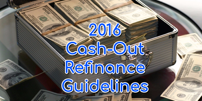 2016 Cash-Out Refinance Guidelines
