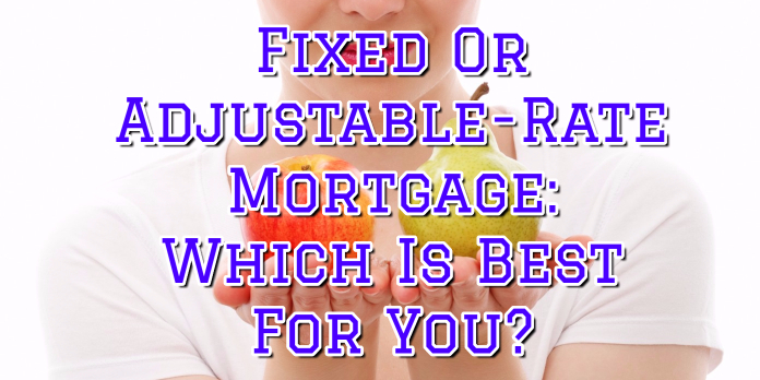 Fixed Or Adjustable-Rate Mortgage- Which Is Best For You-