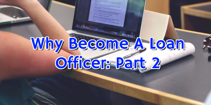 Why Become A Loan Officer- Part 2