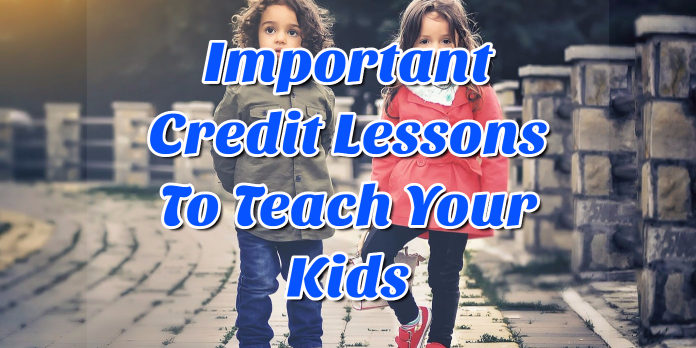Important Credit Lessons To Teach Your Kids
