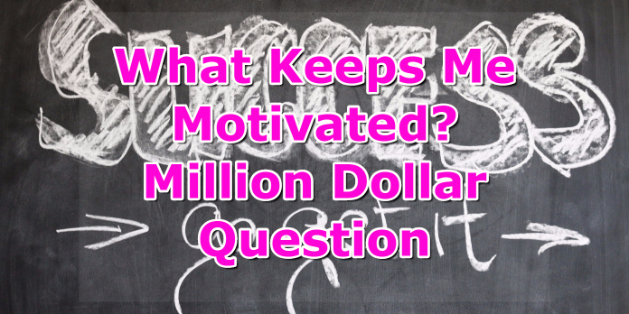 What Keeps Me Motivated- Million Dollar Question