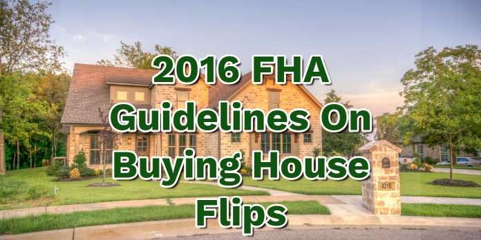 2016 FHA Guidelines On Buying House Flips