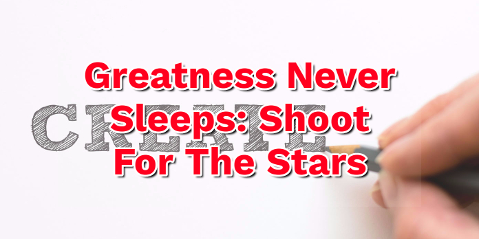 Greatness Never Sleeps- Shoot For The Stars