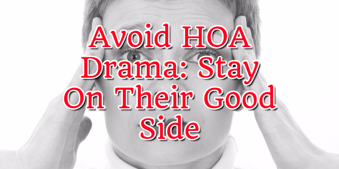 Avoid HOA Drama- Stay On Their Good Side