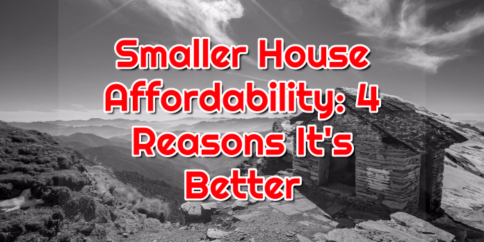 Smaller House Affordability- 4 Reasons It's Better