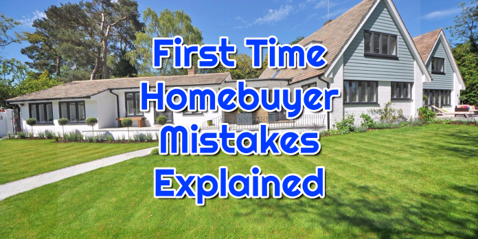 First Time Homebuyer Mistakes Explained