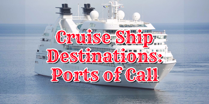 Cruise Ship Destinations- Ports of Call