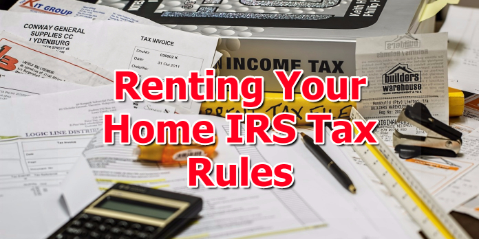 Renting Your Home IRS Tax Rules