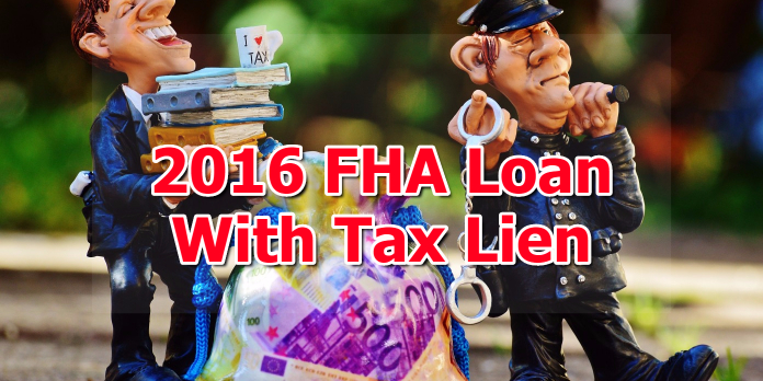2016 FHA Loan With Tax Lien