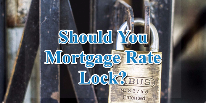 Should You Mortgage Rate Lock-