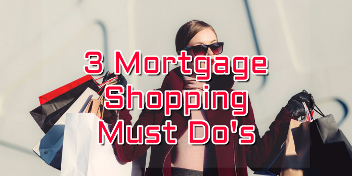 3 Mortgage Shopping Must Do's