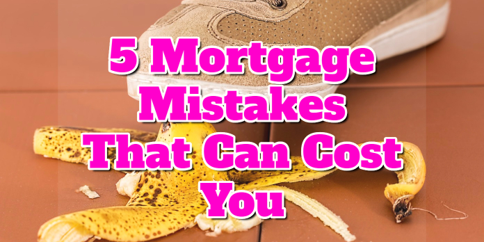 5 Mortgage Mistakes That Can Cost You