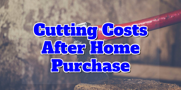 Cutting Costs After Home Purchase