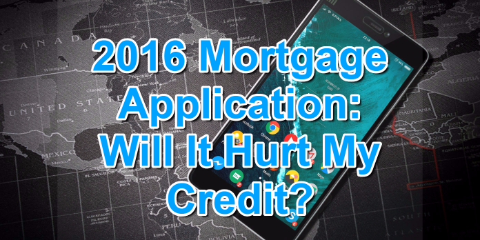 2016 Mortgage Application- Will It Hurt My Credit-