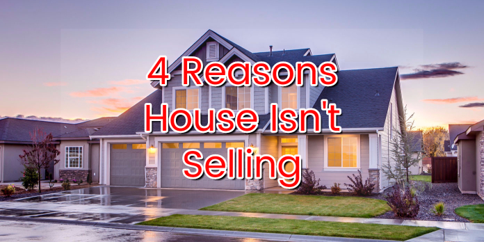 4 Reasons House Isn't Selling