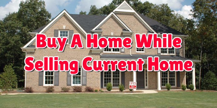 Buy A Home While Selling Current Home