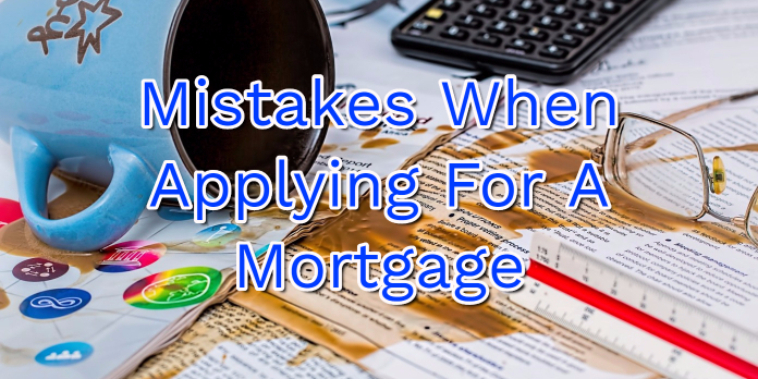 Mistakes When Applying For A Mortgage