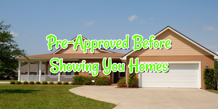 Pre-Approved Before Showing You Homes