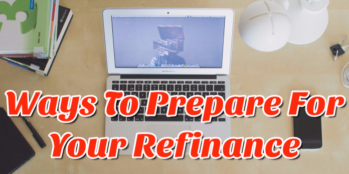 Ways To Prepare For Your Refinance