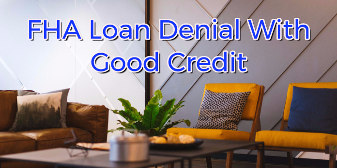 FHA Loan Denial With Good Credit