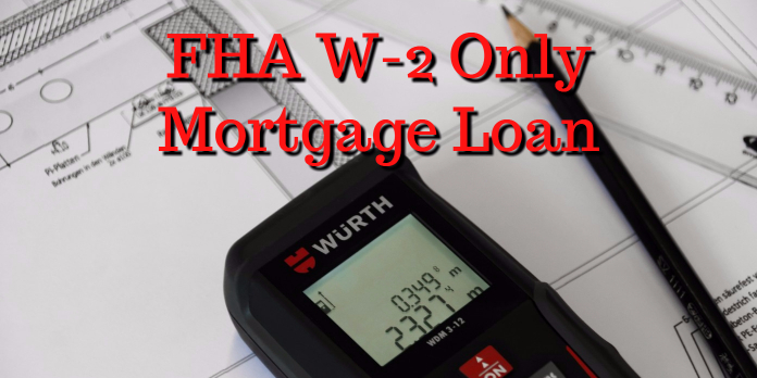 FHA W-2 Only Mortgage Loan