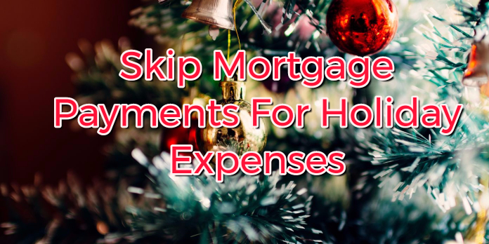 Skip Mortgage Payments For Holiday Expenses