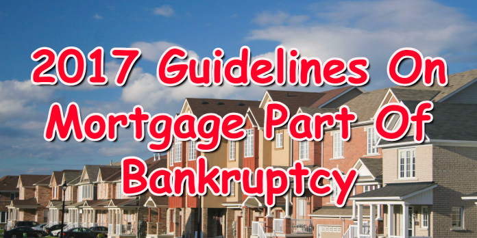 2017 Guidelines On Mortgage Part Of Bankruptcy