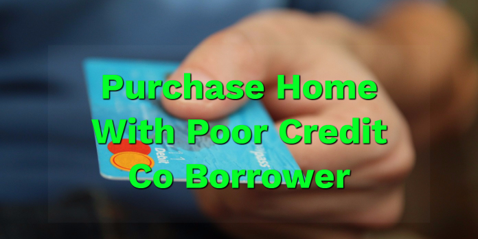Purchase Home With Poor Credit Co Borrower