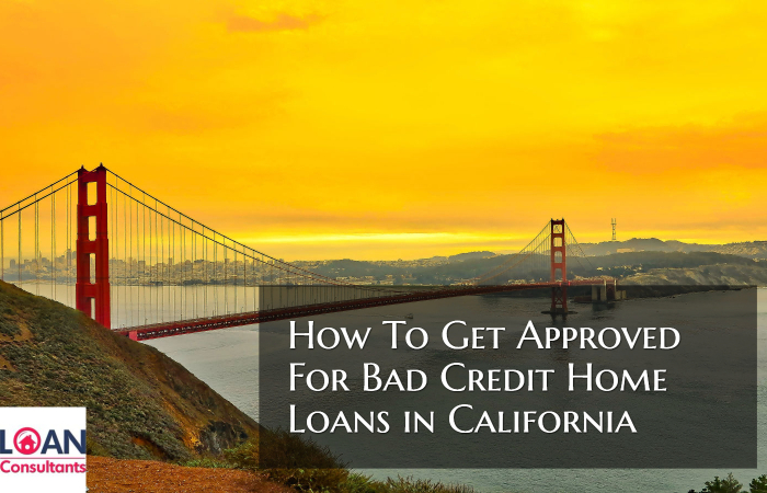 bad credit home loans in California