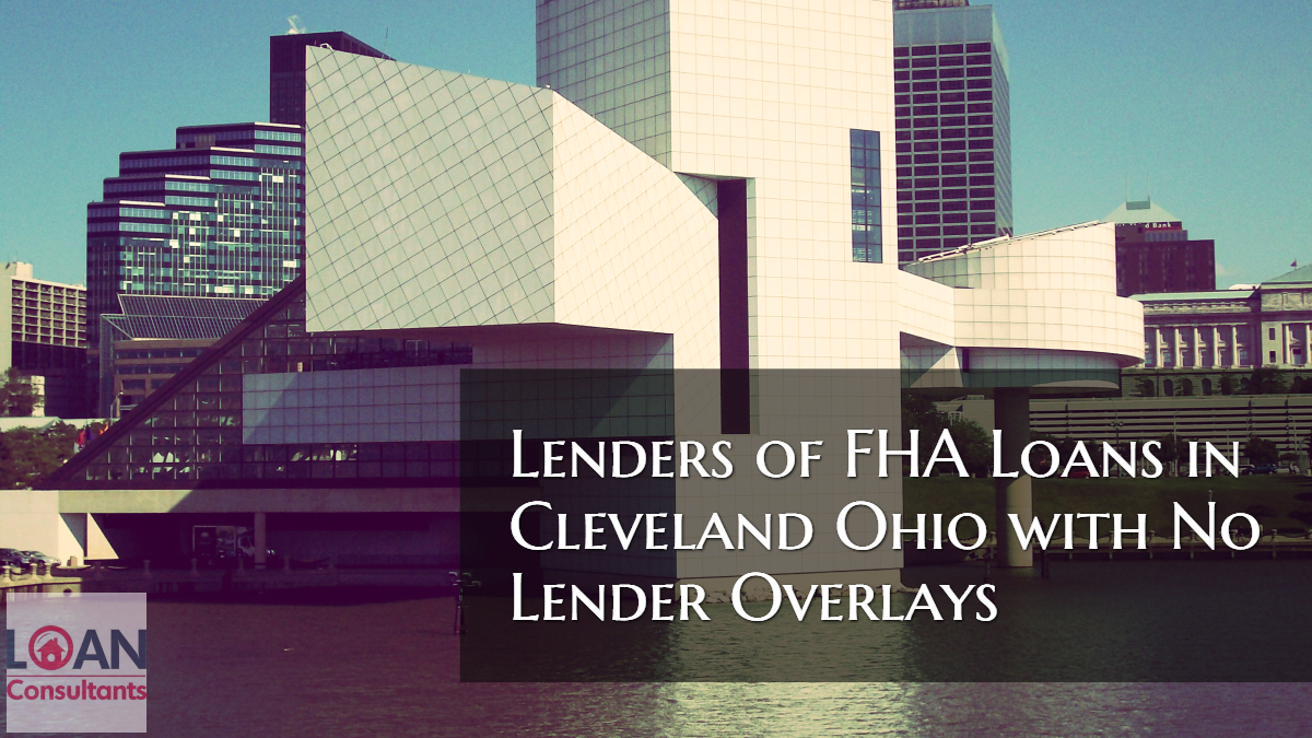 Lenders of FHA Loans in Cleveland Ohio with No Lender Overlays