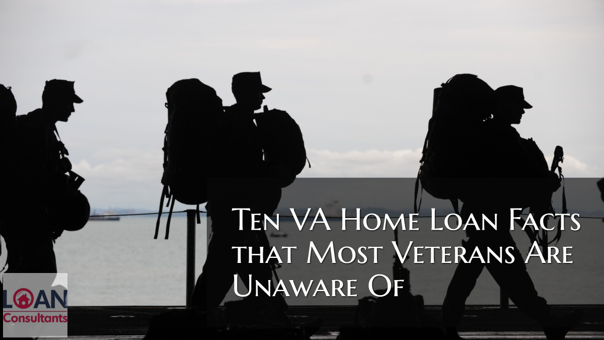 Ten VA Home Loan Facts that Most Veterans Are Unaware Of